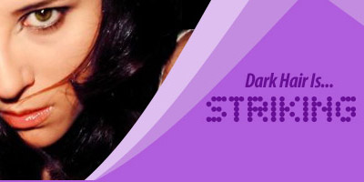Dark hair is: Striking...